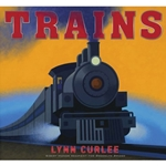 Trains by Lynn Curlee -- Hardcover, 48 Color Pages, Ages 8+